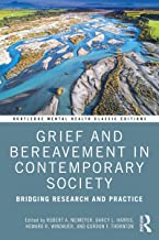 Grief and Bereavement in Contemporary Society: Bridging Research and Practice (Routledge Mental Health Classic Editions) (...