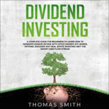 Dividend Investing: A Complete Guide for Beginners to Learn How to Generate Passive Income with Stock Market, ETF, Bonds, ...