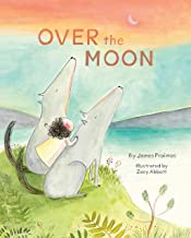 Over the Moon: (Read-Aloud Bedtime Book for Toddlers, Animal Book for Kids)