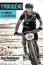 Y POR QUÉ NO: Del gimnasio a la Titan Desert (Spanish Edition)