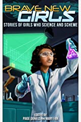Brave New Girls: Stories of Girls Who Science and Scheme Kindle Edition