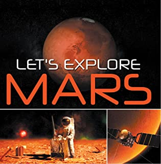 Let's Explore Mars (Solar System): Planets Book for Kids (Children's Astronomy & Space Books)