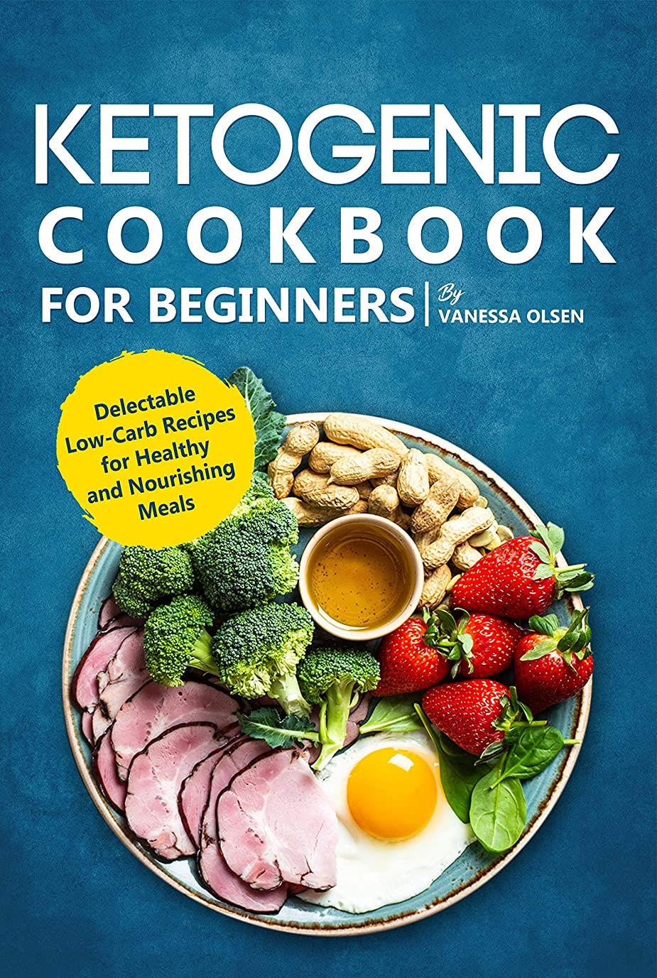 Ketogenic Cookbook for Beginners: Delectable Low-Carb Recipes for Healthy and Nourishing Meals (English Edition)