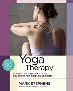 Yoga Therapy: Foundations, Methods, and Practices for Common Ailments