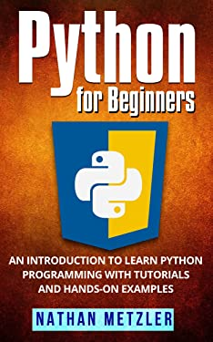 Python for Beginners: An Introduction to Learn Python Programming with Tutorials and Hands-On Examples
