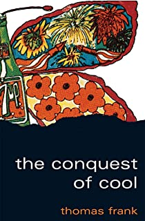 The Conquest of Cool: Business Culture, Counterculture, and the Rise of Hip Consumerism (English Edition)