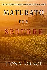 Maturato per sedurre (Un Giallo Intimo tra i Vigneti della Toscana—Libro 4) Formato Kindle
