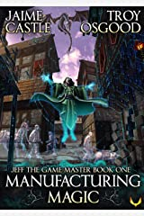 Manufacturing Magic: An Epic LitRPG Series (Jeff the Game Master Book 1) Kindle Edition