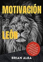 MOTIVACIÓN DE LEÓN: Una guía apasionante para afrontar los momentos difíciles y transformarlos en estímulos positivos