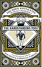 The Handstanding Yogi: The Hows, Whys & WTFs of Being Upside Down