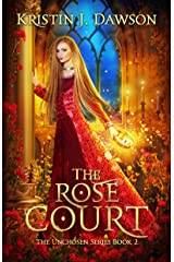 The Rose Court (The Unchosen Series Book 2) Kindle Edition