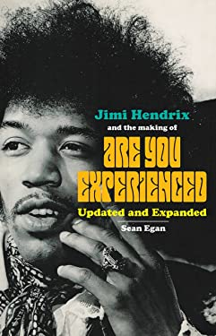 Jimi Hendrix and the Making of Are You Experienced: Updated and Expanded