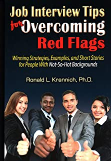 Job Interview Tips for Overcoming Red Flags: Winning Strategies, Examples, and Short Stories for People with Not-So-Hot Ba...