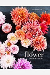 The Flower Workshop: Lessons in Arranging Blooms, Branches, Fruits, and Foraged Materials Kindle Edition
