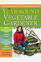 The Year-Round Vegetable Gardener: How to Grow Your Own Food 365 Days a Year, No Matter Where You Live Kindle Edition