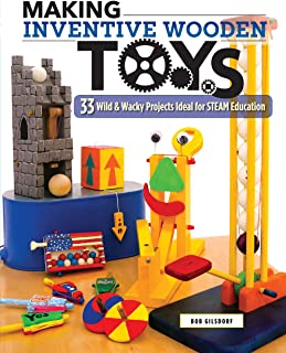 Making Inventive Wooden Toys: 33 Wild & Wacky Projects Ideal for STEAM Education (Fox Chapel Publishing) Toys Kids & Parents Can Build Together to Explore Science, Technology, Engineering, Art, & Math