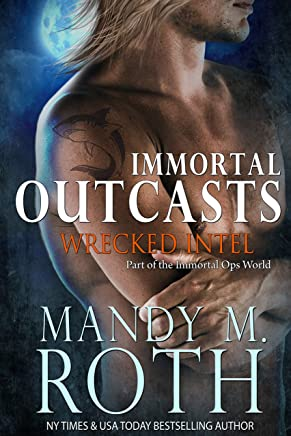 Wrecked Intel: An Immortal Ops World Novel (Immortal Outcasts Book 4)
