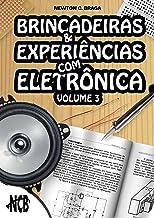 Brincadeiras e Experiências com Eletrônica – Volume 3 (Portuguese Edition)