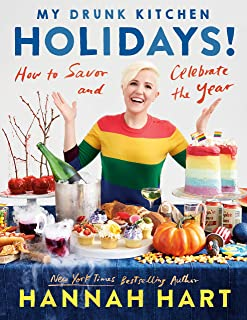 My Drunk Kitchen Holidays!: How to Savor and Celebrate the Year: A Cookbook
