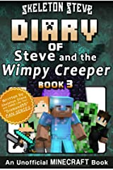 Diary of Minecraft Steve and the Wimpy Creeper - Book 3: Unofficial Minecraft Books for Kids, Teens, & Nerds - Adventure Fan Fiction Diary Series (Skeleton ... - Fan Series - Steve and the Wimpy Creeper) Kindle Edition