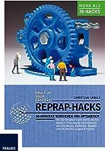 RepRap Hacks: 3D-Drucker verstehen und optimieren. Ihr 3D-Drucker kann mehr als Sie denken: Praxisnahe Optimierung von Har...