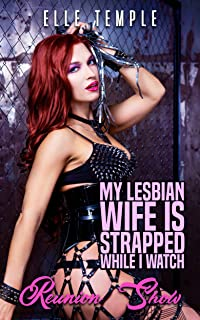 My Lesbian Wife Is Strapped While I Watch: Reunion Show