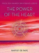 The Power of the Heart: Finde den wahren Sinn deines Lebens (German Edition)