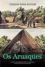 Os Aruaques: A História e Legado dos Nativos Indígenas na América do Sul e no Caribe