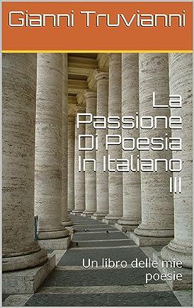 La Passione Di Poesia In Italiano III: Un libro delle mie poesie