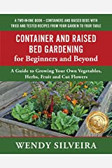 Container and Raised Bed Gardening for Beginners and Beyond: A Guide to Growing Your Own Vegetables, Herbs, Fruit and Cut Flowers Kindle Edition