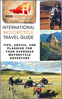 International Motorcycle Travel Guide: Tips, Advice, and Planning for Your Overseas Motorcycle Adventure (English Edition)