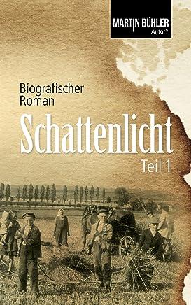 full version Schattenlicht: Biografischer Roman Teil 1 by Martin Bühler PDF Reading PDF