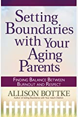Setting Boundaries™ with Your Aging Parents Kindle Edition