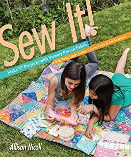 Sew It! (Fixed Layout Format): Make 17 Projects with Yummy Precut Fabric—Jelly Rolls, Layer Cakes, Charm Packs & Fat Quarters
