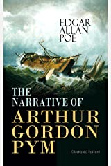 THE NARRATIVE OF ARTHUR GORDON PYM (Illustrated Edition): Mysterious Sea Journey – The Story of Mutiny, Shipwreck & Enigma of South Sea (Including Biography of the Author) (English Edition) Format Kindle