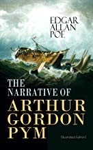 THE NARRATIVE OF ARTHUR GORDON PYM (Illustrated Edition): Mysterious Sea Journey – The Story of Mutiny, Shipwreck & Enigma of South Sea (Including Biography of the Author) (English Edition)