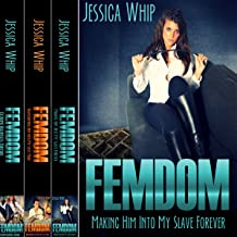 Femdom: 3 Manuscripts: Making Him into My Slave Forever, Transforming Him into My Sissy Maid, and Extreme Relentless Torture