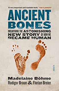 Ancient Bones: unearthing the astonishing, new story of how we became human