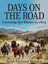 Days On the Road (Annotated): Crossing the Plains in 1865