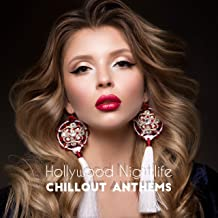 Hollywood Nightlife Chillout Anthems: 2019 Luxury Club Chill Out Music Set, Best Pumping Beats & Pure Melodies for Best Dance Party Experience
