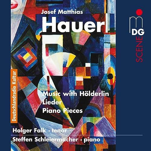 Hauer: Music with Hölderlin & Piano Pieces, Op. 25