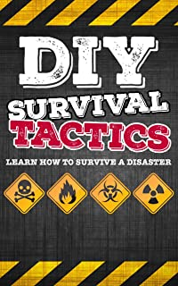 Survival: DIY Survival Guide - Tactics That Everyone Should Know - Learn How to Survive a Disaster (Survival, Survival Guide, Prepping, SHTF Book 1)