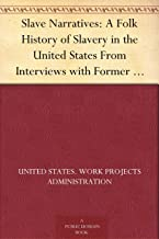 Slave Narratives: A Folk History of Slavery in the United States From Interviews with Former Slaves: Volume XVI, Texas Narratives, Part 3