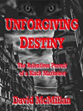 Unforgiving Destiny: The Relentless Pursuit of a Black-Marketeer