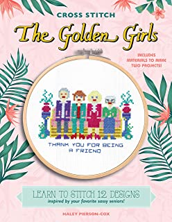 Cross Stitch The Golden Girls: Learn to stitch 12 designs inspired by your favorite sassy seniors! Includes materials to make two projects!