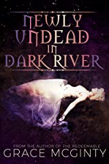 Newly Undead In Dark River (Dark River Days Book 1) Kindle Edition