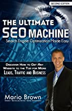 The Ultimate SEO Machine - Search Engine Optimization Made Easy -- Second Edition