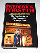 Frederick Forsyth Three Complete Novels: The Day Of The Jackal, The Odessa File,