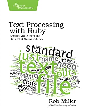 Text Processing with Ruby: Extract Value from the Data That Surrounds You