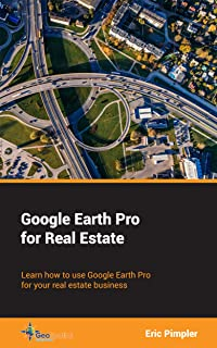 Google Earth Pro for Real Estate: Learn how to use Google Earth Pro for your real estate business (English Edition)